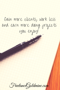 """""""Gain more clients, work less and earn more doing projects you enjoy!"""